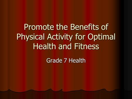 Promote the Benefits of Physical Activity for Optimal Health and Fitness Grade 7 Health.