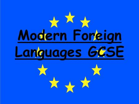Modern Foreign Languages GCSE. All students should study one of the Modern Foreign languages, either French or German, to GCSE. We recommend that students.