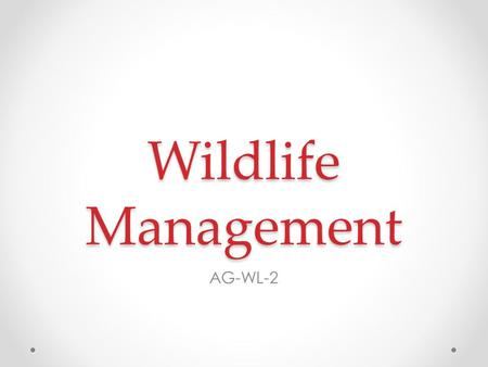 Wildlife Management AG-WL-2. What is Wildlife? A broad term which includes non-domesticated plants, animals, and other living things Domestication: bringing.