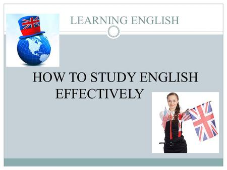 HOW TO STUDY ENGLISH EFFECTIVELY