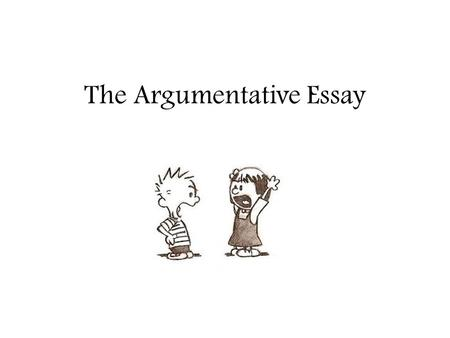 The Argumentative Essay. This just won't cut it...