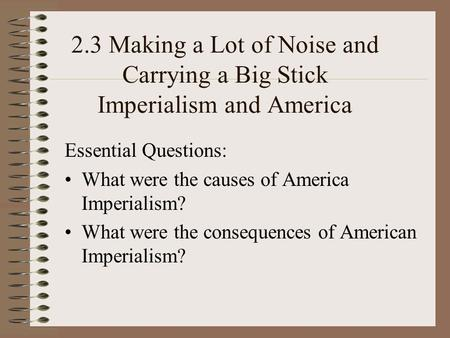 Essential Questions: What were the causes of America Imperialism?