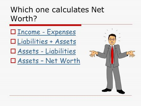 Which one calculates Net Worth?