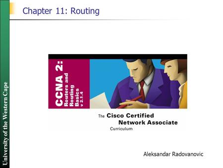 University of the Western Cape Chapter 11: Routing Aleksandar Radovanovic.