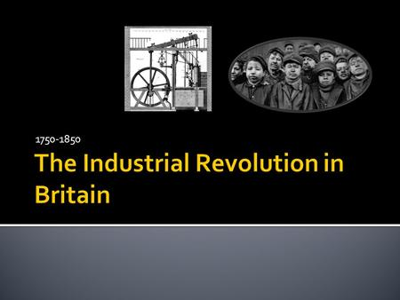 1750-1850.  A revolution is a fundamental change  The American and French Revolutions were big changes in government.  The Industrial Revolution was.
