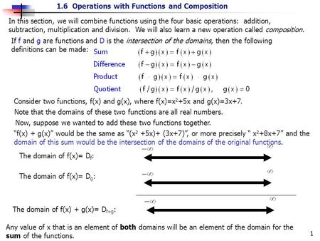 1 1.6 Operations with Functions and Composition In this section, we will combine functions using the four basic operations: addition, subtraction, multiplication.