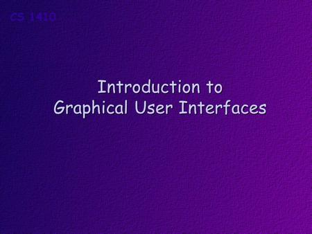 Introduction to Graphical User Interfaces. Objectives * Students should understand what a procedural program is. * Students should understand what an.