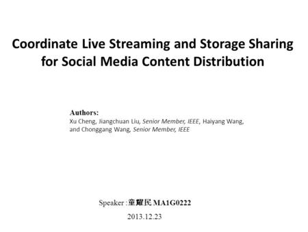 Coordinate <strong>Live</strong> Streaming and Storage Sharing for <strong>Social</strong> Media Content Distribution Authors: Xu Cheng, Jiangchuan Liu, Senior Member, IEEE, Haiyang Wang,