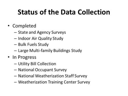 Status of the Data Collection Completed – State and Agency Surveys – Indoor Air Quality Study – Bulk Fuels Study – Large Multi-family Buildings Study In.