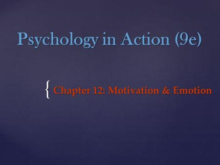 { Psychology in Action (9e) Chapter 12: Motivation & Emotion.