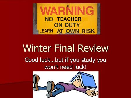 Good luck…but if you study you won't need luck!