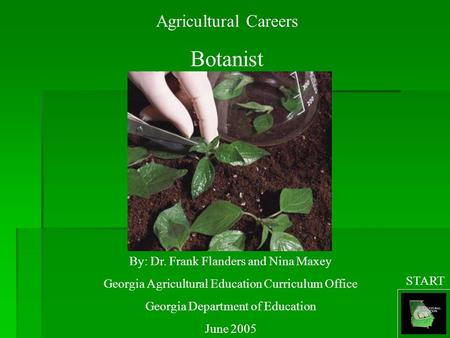 Agricultural Careers Botanist By: Dr. Frank Flanders and Nina Maxey Georgia Agricultural Education Curriculum Office Georgia Department of Education June.