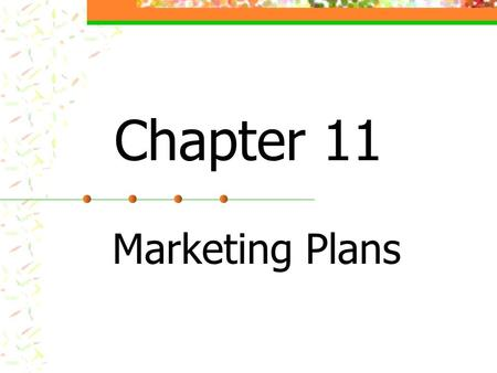 Chapter 11 Marketing Plans. Chapter Overview Lesson 11.1 Promotion Lesson 11.2 Marketing Research Lesson 11.3 Developing a Marketing Plan Lesson 11.4.