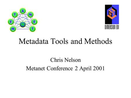Metadata Tools and Methods Chris Nelson Metanet Conference 2 April 2001.