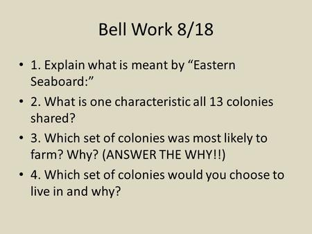 "Bell Work 8/18 1. Explain what is meant by ""Eastern Seaboard:"""