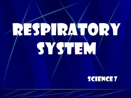 Respiratory System Science 7.