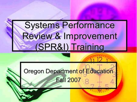 Systems Performance Review & Improvement (SPR&I) Training Oregon Department of Education Fall 2007.