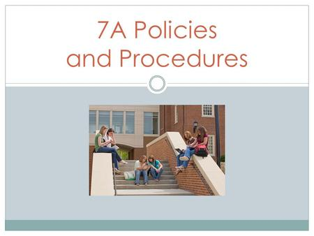 7A Policies and Procedures. New School Schedule: Monday, Tuesday, Thursday, Friday Wednesday AMWednesday PM Period 1&6: electives Period 1: electivesPeriod.