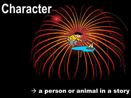 a person or animal in a story