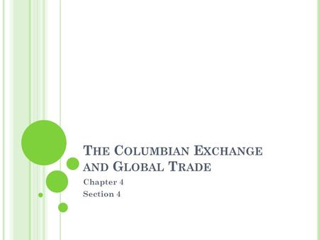 T HE C OLUMBIAN E XCHANGE AND G LOBAL T RADE Chapter 4 Section 4.