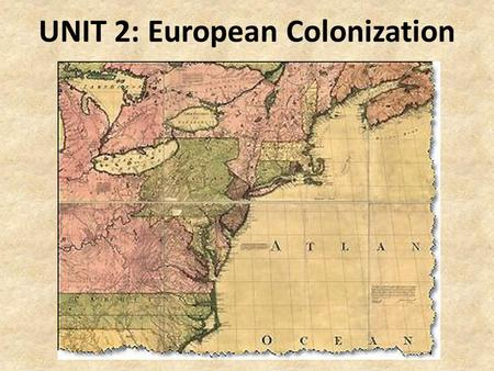 UNIT 2: European Colonization. A long time (about 500 years) ago on a continent far, far away … Renaissance brought new discoveries in shipbuilding, navigation,