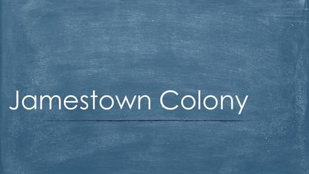 Jamestown Colony.  After the failure of Roanoke, it would be more than 15 years before England would try and colonize North America  In 1606, several.