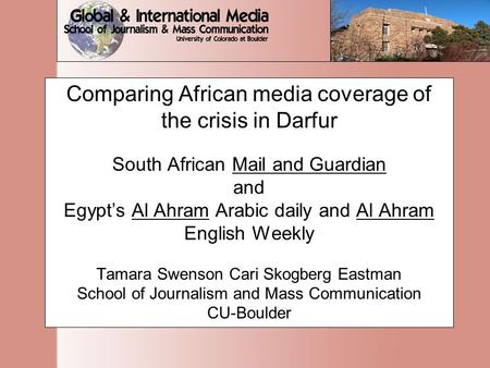 Comparing African media coverage of the crisis in Darfur South African Mail and Guardian and Egypt's Al Ahram Arabic daily and Al Ahram English Weekly.