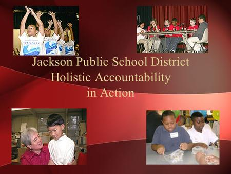 Jackson Public School District Holistic Accountability in Action.