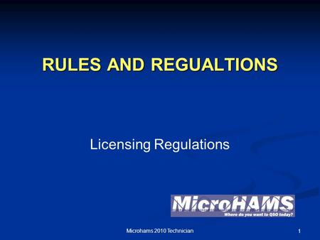 RULES AND REGUALTIONS Licensing Regulations Microhams 2010 Technician 1.