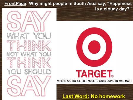 "Last Word: No homework FrontPage: Why might people in South Asia say, ""Happiness is a cloudy day?"""