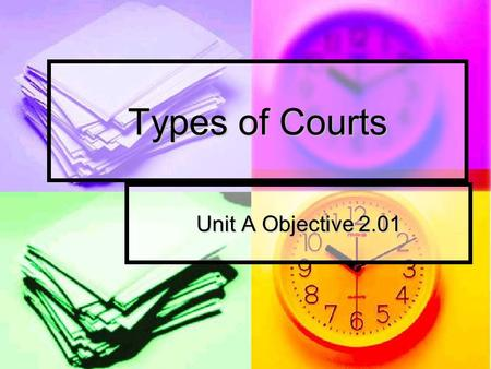 Types of Courts Unit A Objective 2.01.