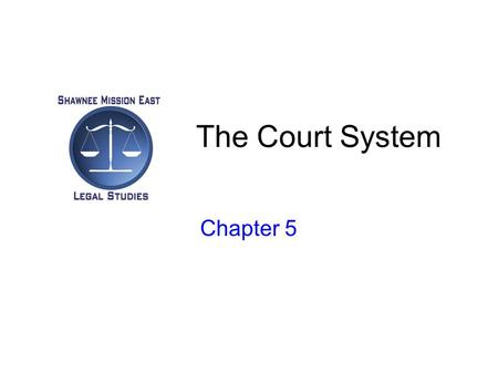 The Court System Chapter 5.