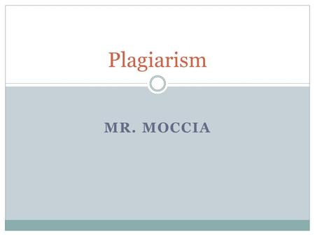 MR. MOCCIA Plagiarism. What's to be covered Consequences of Plagiarism (Day #1) Defining Plagiarism (Day #1) Avoiding Plagiarism (Day #1 or 2) Recognizing.