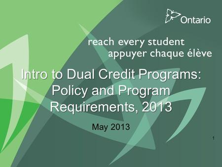 1 Intro to Dual Credit Programs: Policy and Program Requirements, 2013 May 2013.