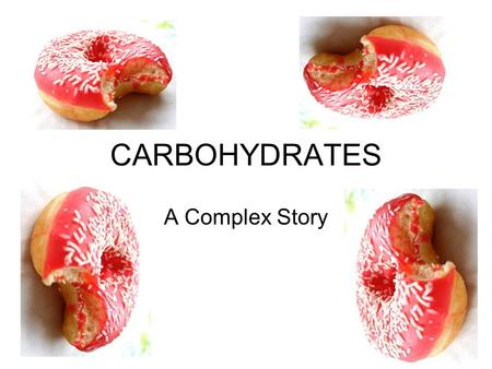 CARBOHYDRATES A Complex Story. Carbohydrates = Carbon + Water Carbs are sugar compounds that plants make when they're exposed to light. Carbs come in.