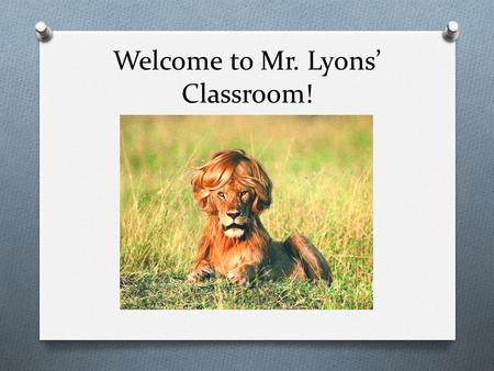 Welcome to Mr. Lyons' Classroom!. CLASSROOM RULES Respect Yourself Respect Others Respect Property Headphones should be removed before entering the classroom.