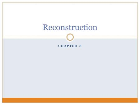Reconstruction Chapter 8.