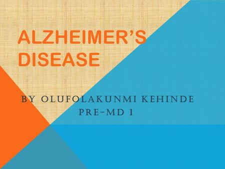 ALZHEIMER'S DISEASE BY OLUFOLAKUNMI KEHINDE PRE-MD 1.