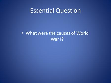 Essential Question What were the causes of World War I?
