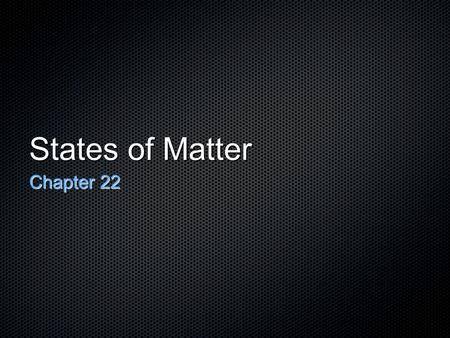 States of Matter Chapter 22. Matter Matter is anything that takes up space and has mass. All matter is made of particles like atoms, molecules, and ions.