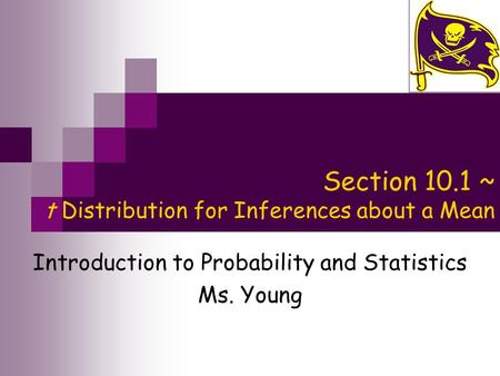 Section 10.1 ~ t Distribution for Inferences about a Mean Introduction to Probability and Statistics Ms. Young.