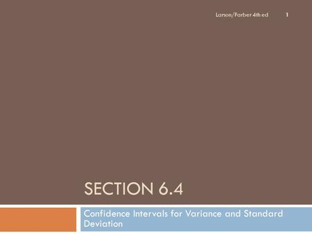 SECTION 6.4 Confidence Intervals for Variance and Standard Deviation Larson/Farber 4th ed 1.
