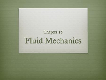 Chapter 15 Fluid Mechanics. Density Example Find the density of an 4g mass with a volume of 2cm 3.