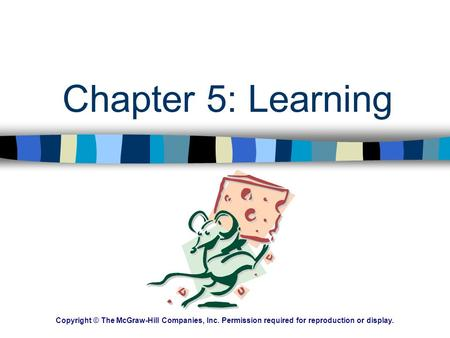 Chapter 5: Learning Copyright © The McGraw-Hill Companies, Inc. Permission required for reproduction or display.
