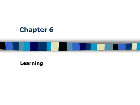 Chapter 6 Learning. Table of Contents Learning Learning defined on page –Classical conditioning –Operant/Instrumental conditioning –Observational learning.