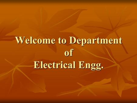 Welcome to Department of Electrical Engg.. About Electrical Engineering Electrical engineering encompasses all devices and systems that operate electrically.