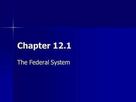 Chapter 12.1 The Federal System.