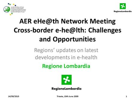 AER Network Meeting Cross-border Challenges and Opportunities Regions' updates on latest developments in e-health Regione Lombardia 14/09/20151Trieste,