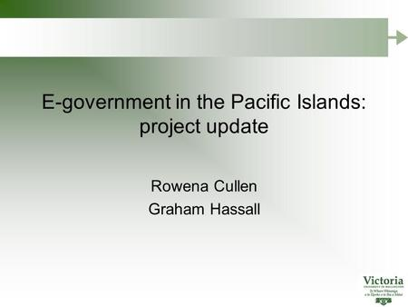 E-government in the Pacific Islands: project update Rowena Cullen Graham Hassall.