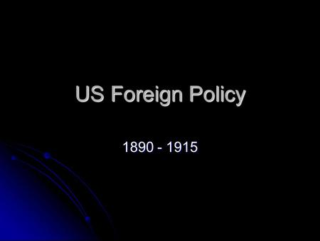 US Foreign Policy 1890 - 1915. Imperialism Establishing political or economic control over another nation Establishing political or economic control over.